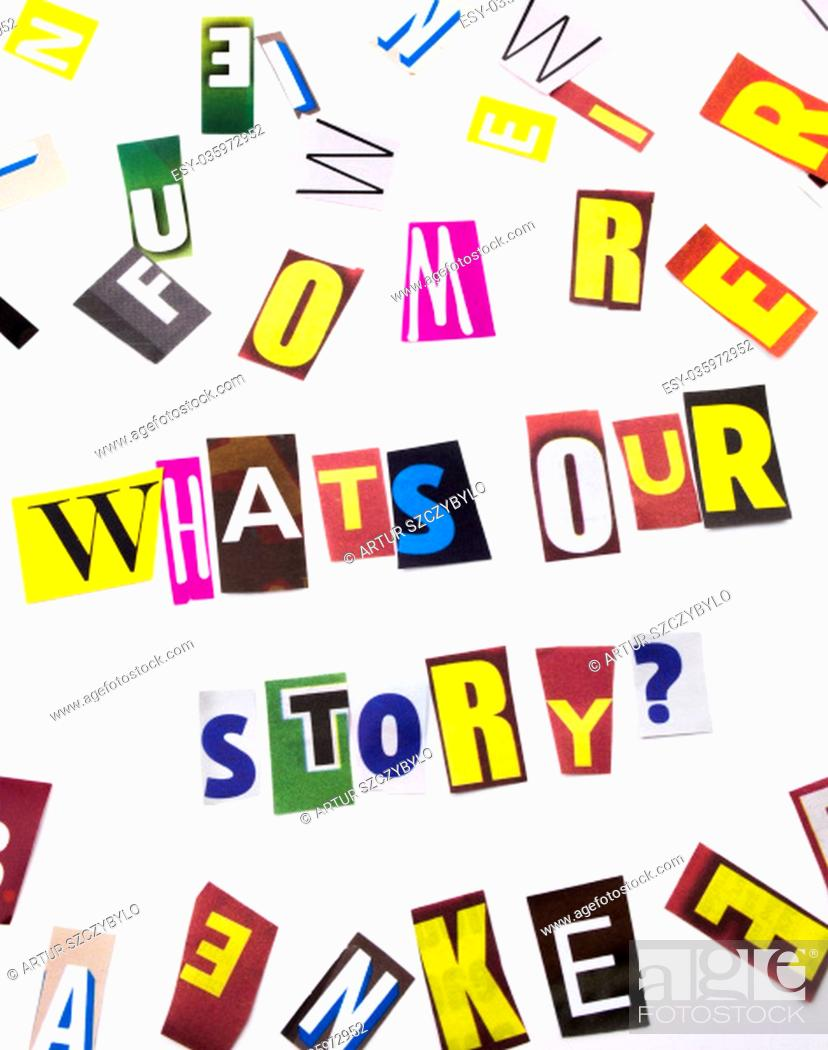 Stock Photo: A word writing text showing concept of What's Our Story question made of different magazine newspaper letter for Business case on the white background with.