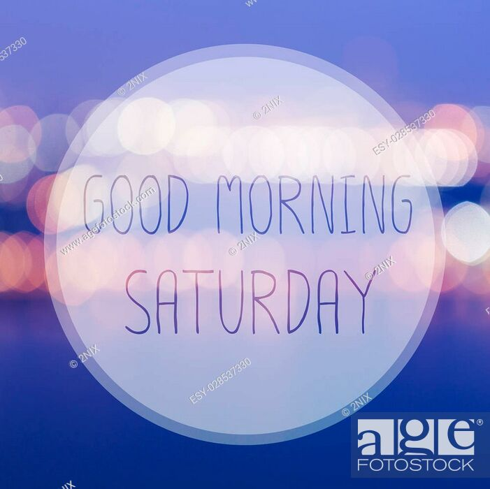 Good Morning Saturday On Blur Bokeh Background Stock Photo Picture