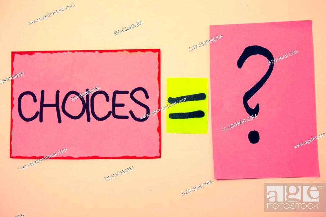 Stock Photo: Handwriting text Choices. Concept meaning Preference Discretion Inclination Distinguish Options Selection Ideas messages pink papers communicate intention equal.