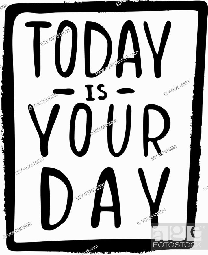 Stock Vector: Today is your day inspirational quote, motivation. Typography for poster, invitation, greeting card or t-shirt. Vector lettering, inscription.