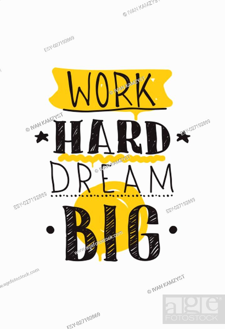 Stock Photo: Work hard dream big. Color inspirational vector illustration, motivational quotes poster design in grunge style, thin line icon for frame, greeting card.