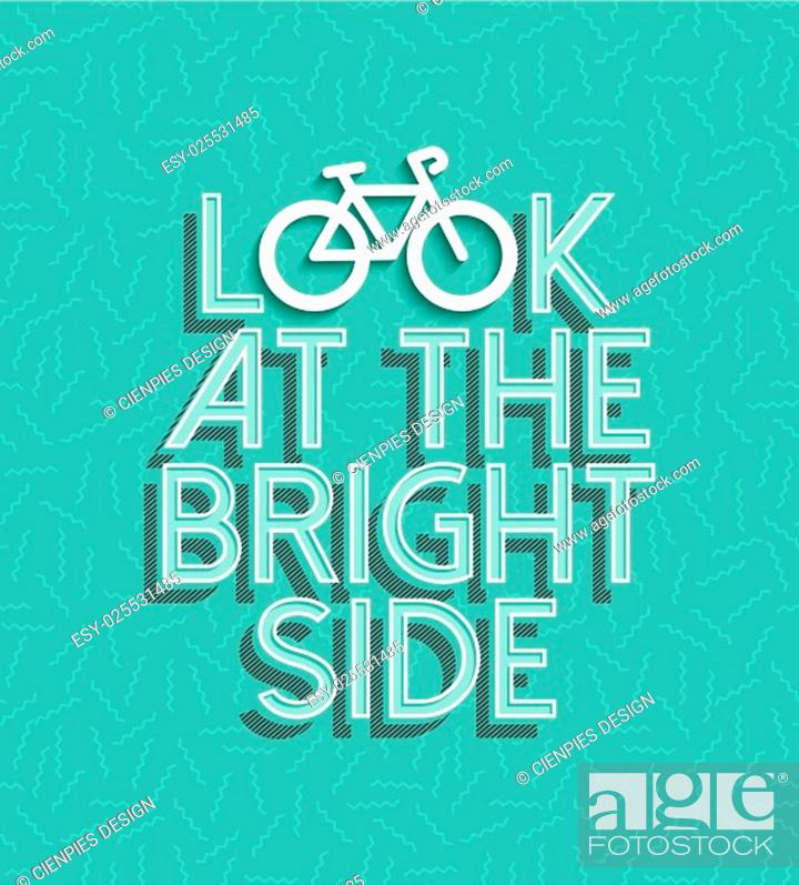 Stock Vector: Bicycle motivation concept poster, look at the bright side text quote with bike silhouette outline and retro elements. EPS10 vector.
