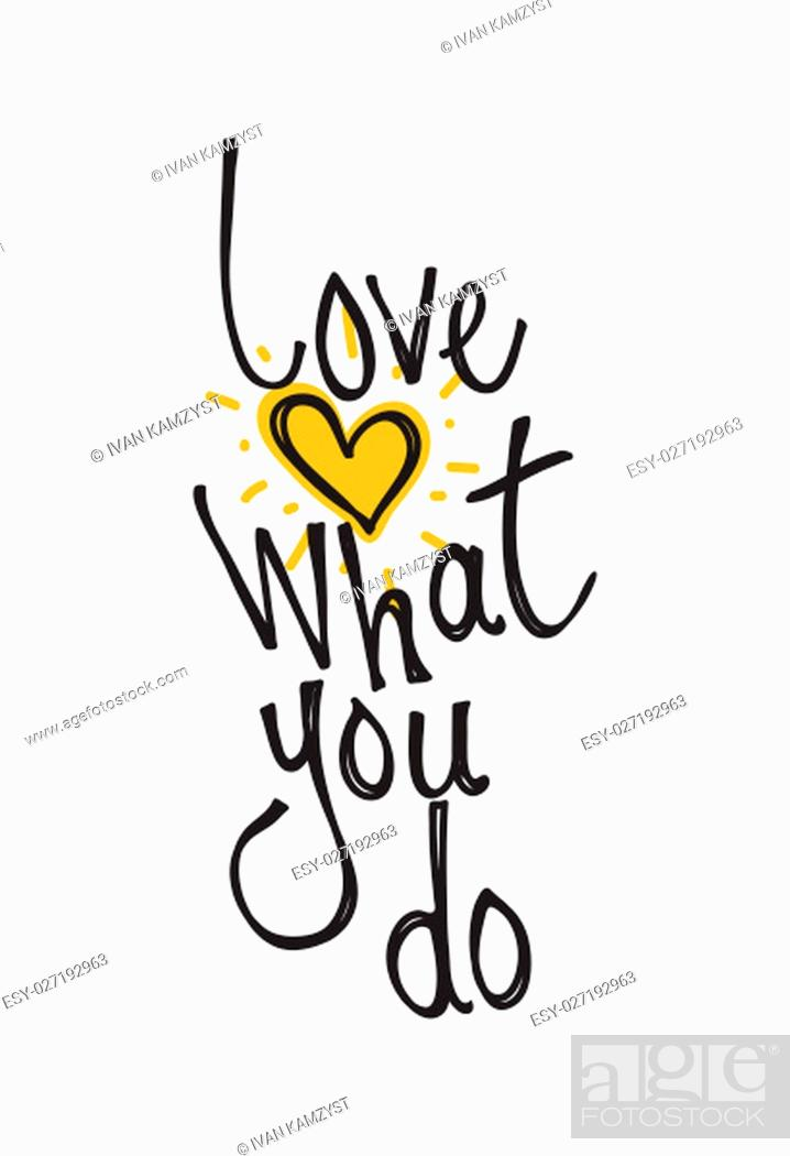 Stock Photo: Love what you do. Color inspirational vector illustration, motivational quotes typographic poster design in grunge, thin line icon for frame, greeting card.