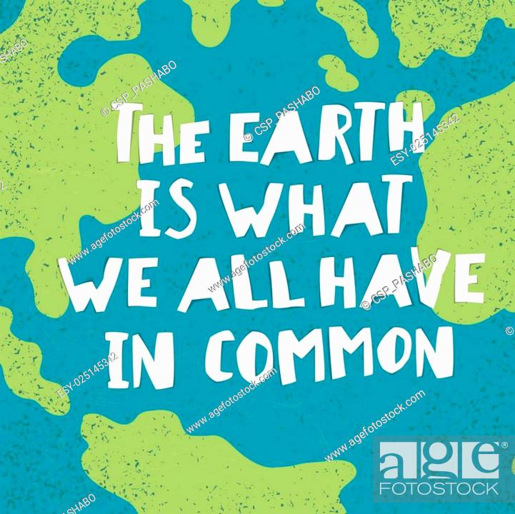 Stock Vector: Earth day quotes inspirational. The earth is what we all have in common. Paper Cut Letters.