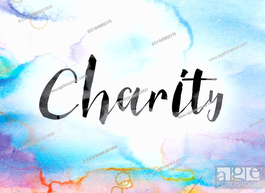 """Stock Photo: The word """"""""Charity"""""""" painted in black ink over a colorful watercolor washed background concept and theme."""