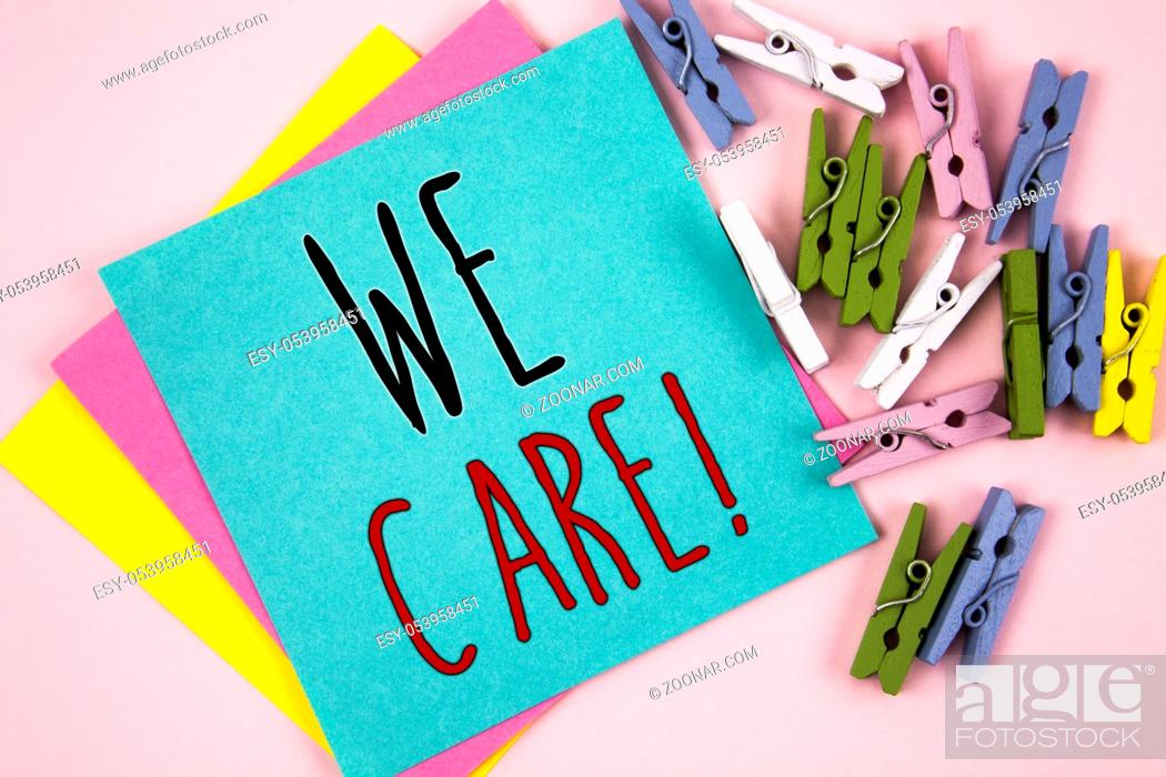 Stock Photo: Conceptual hand writing showing We Care Motivational Call. Business photo showcasing Give People Help Attention Support Assistance.
