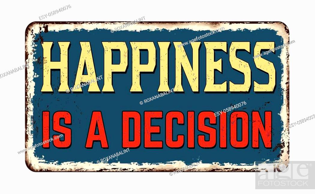 Stock Vector: Happiness is a decision vintage rusty metal sign on a white background, vector illustration.