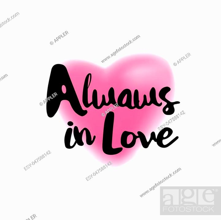 Stock Vector: Always in Love brush lettering illustration. Handmade calligraphy for print, card, T-shirt. Blurred pink heart symbol background.