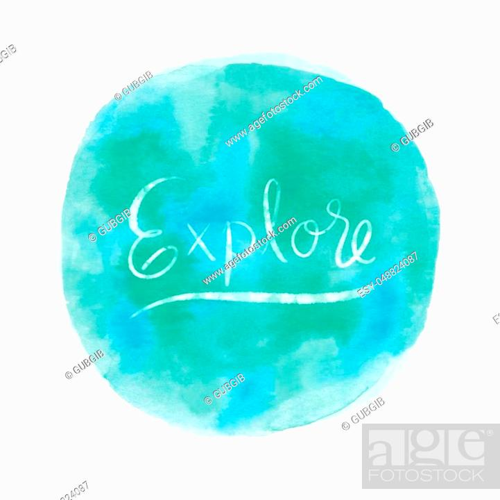 Stock Photo: Explore. Inspirational quote with blue and green round watercolor on white background.