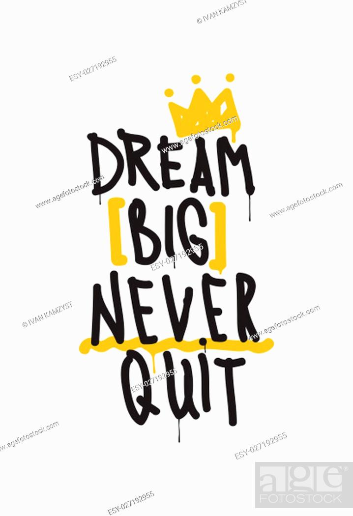 Stock Photo: Dream big never quit. Color inspirational vector illustration, motivational quotes typographic poster design in grunge style, thin line icon for frame.