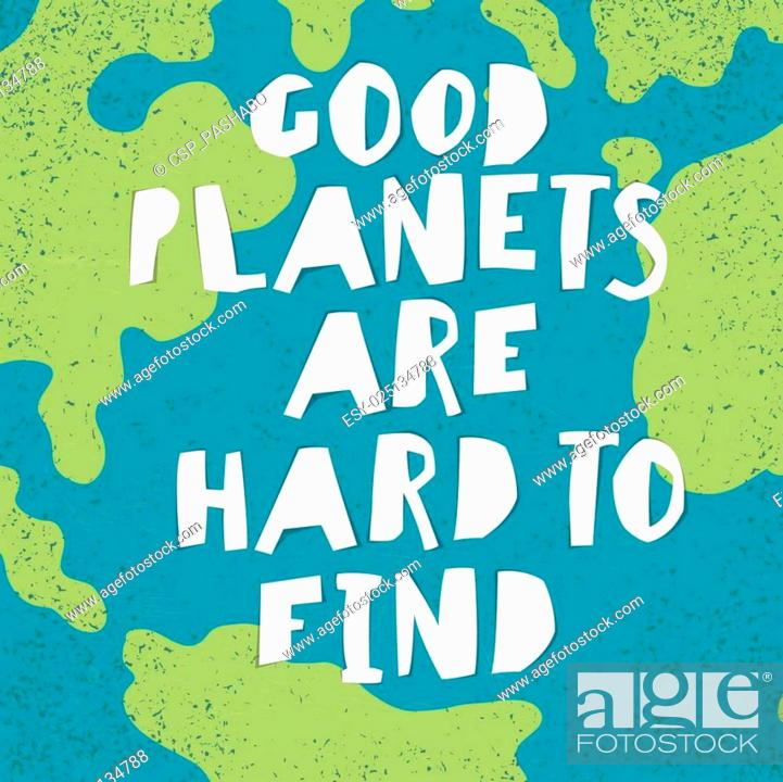 Stock Vector: Earth day quotes inspirational. Good planets are hard to find. Paper Cut Letters.