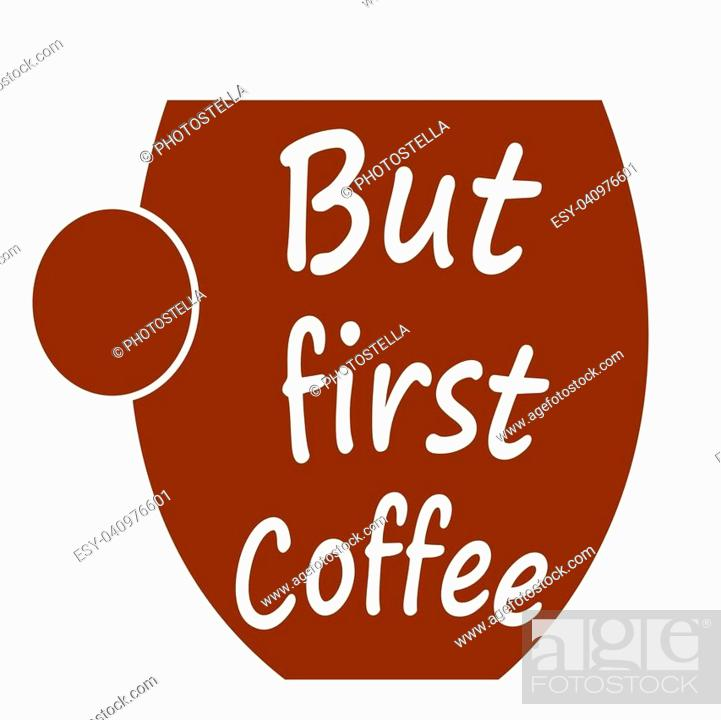 But First Coffee Cup Of Coffee Logo Coffee Quotes Vector Illustration Stock Vector Vector And Low Budget Royalty Free Image Pic Esy 040976601 Agefotostock