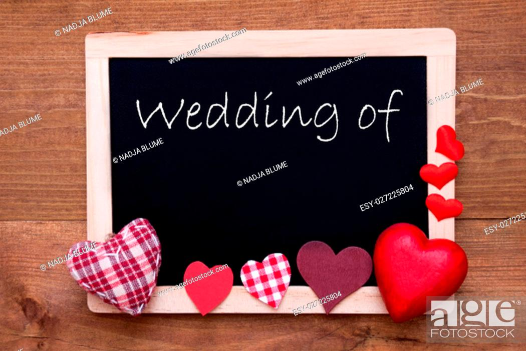 Stock Photo: Chalkboard With English Text Wedding Of. Red Textile Hearts. Wooden Background With Vintage, Rustic Or Retro Style.
