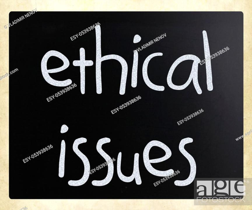 "Stock Photo: """"""""""Ethical issues"""" handwritten with white chalk on a blackboard."